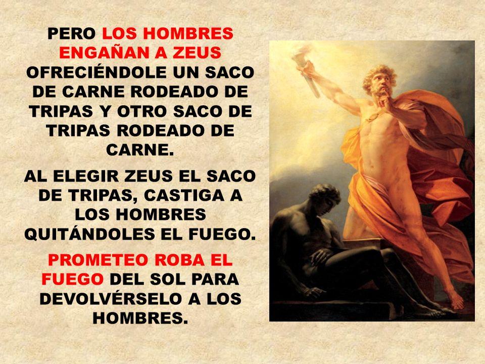 PROMETEO ROBA EL FUEGO DEL SOL PARA DEVOLVÉRSELO A LOS HOMBRES.
