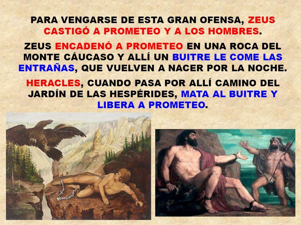 PARA VENGARSE DE ESTA GRAN OFENSA, ZEUS CASTIGÓ A PROMETEO Y A LOS HOMBRES.