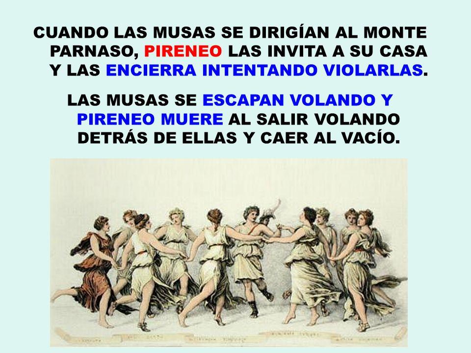 CUANDO LAS MUSAS SE DIRIGÍAN AL MONTE PARNASO, PIRENEO LAS INVITA A SU CASA Y LAS ENCIERRA INTENTANDO VIOLARLAS.