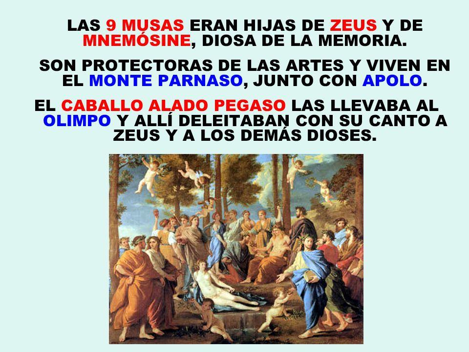LAS 9 MUSAS ERAN HIJAS DE ZEUS Y DE MNEMÓSINE, DIOSA DE LA MEMORIA.