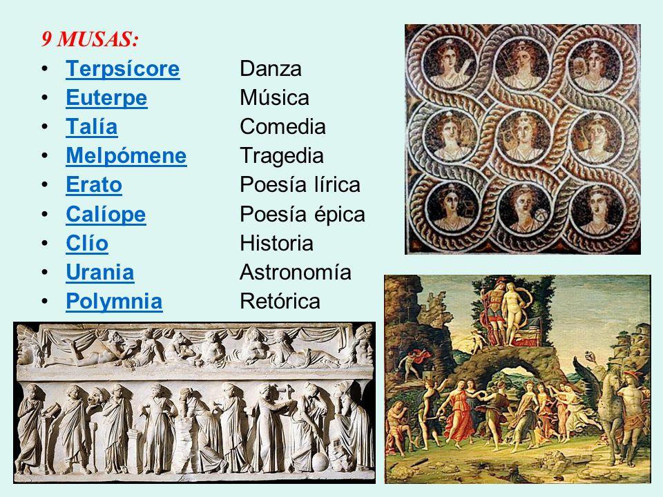 9 MUSAS: Terpsícore Danza. Euterpe Música. Talía Comedia. Melpómene Tragedia. Erato Poesía lírica.