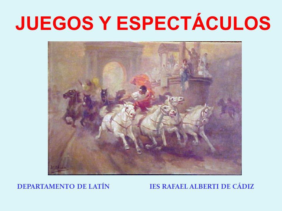JUEGOS Y ESPECTÁCULOS DEPARTAMENTO DE LATÍN IES RAFAEL ALBERTI DE CÁDIZ