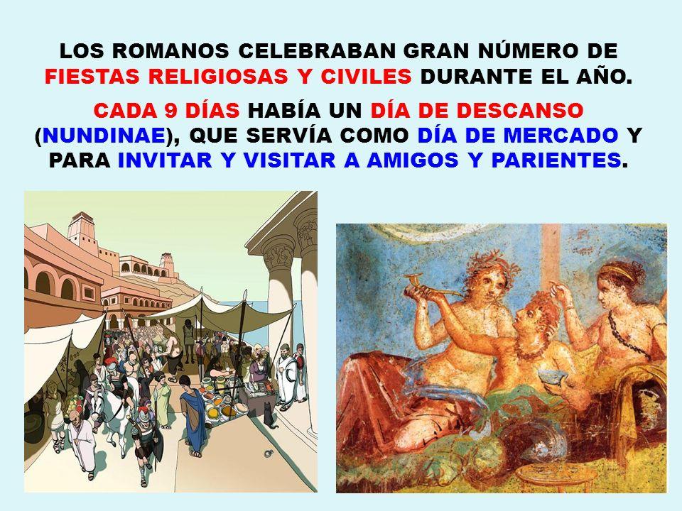 LOS ROMANOS CELEBRABAN GRAN NÚMERO DE FIESTAS RELIGIOSAS Y CIVILES DURANTE EL AÑO.