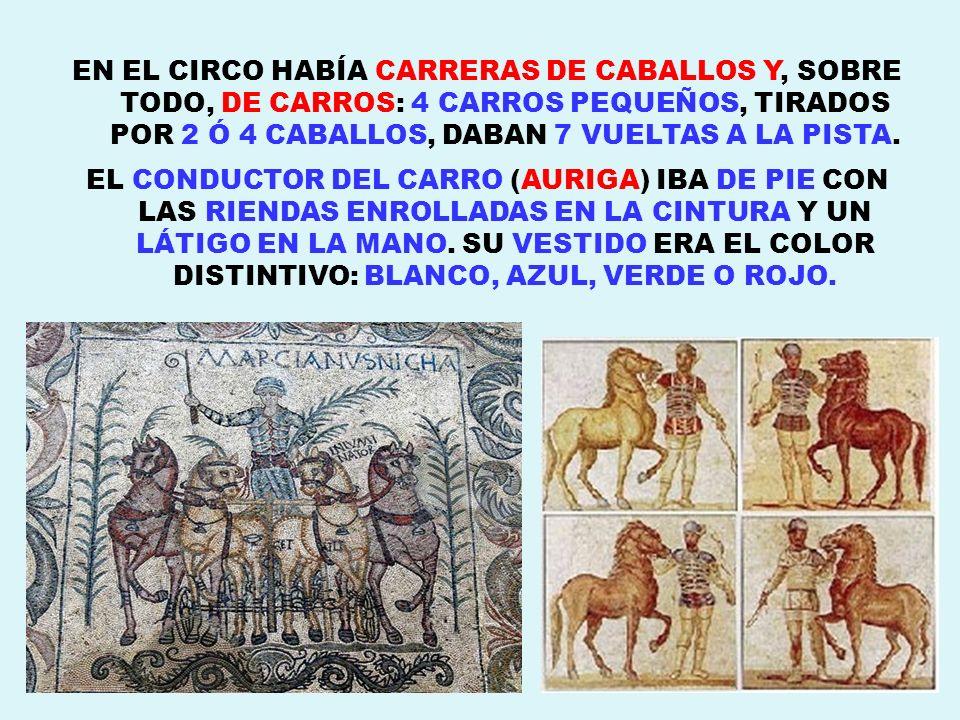 EN EL CIRCO HABÍA CARRERAS DE CABALLOS Y, SOBRE TODO, DE CARROS: 4 CARROS PEQUEÑOS, TIRADOS POR 2 Ó 4 CABALLOS, DABAN 7 VUELTAS A LA PISTA.