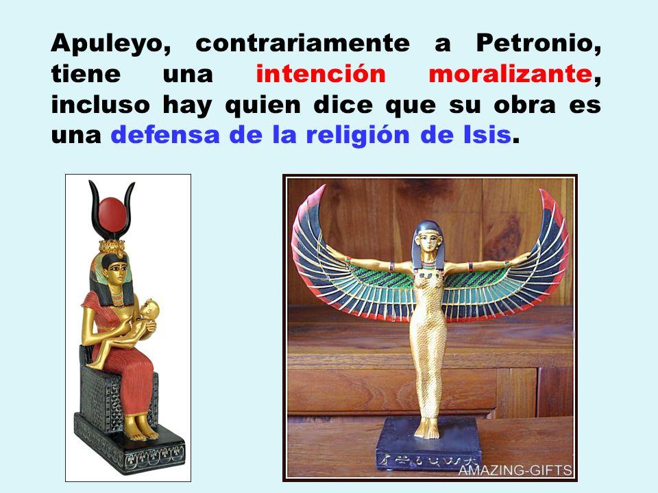 Apuleyo, contrariamente a Petronio, tiene una intención moralizante, incluso hay quien dice que su obra es una defensa de la religión de Isis.