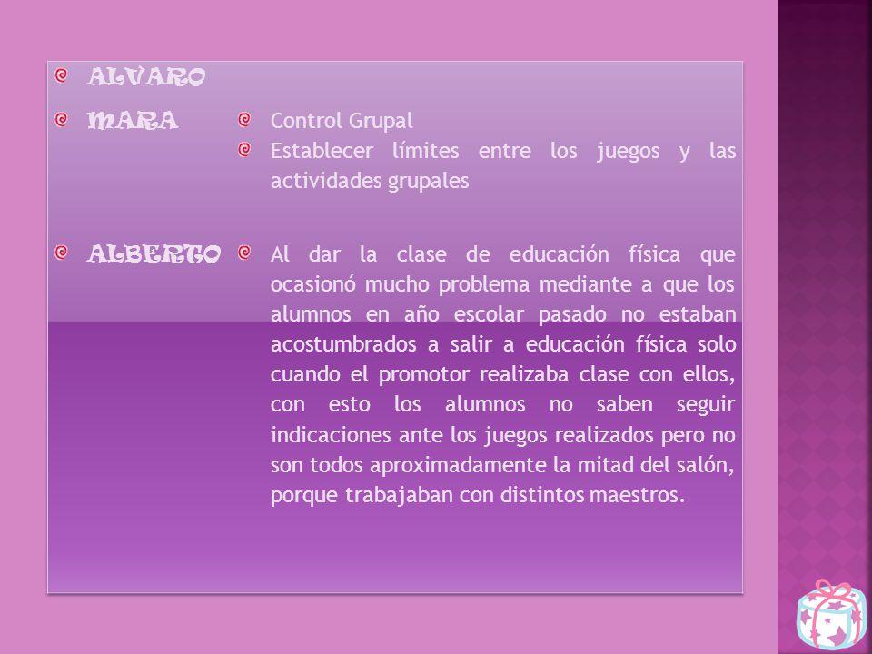 ALVARO MARA. Control Grupal. Establecer límites entre los juegos y las actividades grupales. ALBERTO.