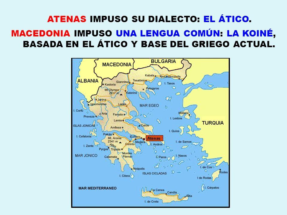 ATENAS IMPUSO SU DIALECTO: EL ÁTICO.