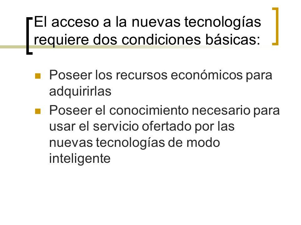 El acceso a la nuevas tecnologías requiere dos condiciones básicas: