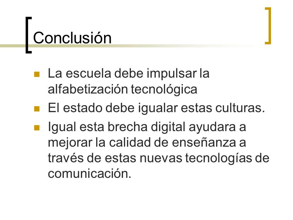 Conclusión La escuela debe impulsar la alfabetización tecnológica