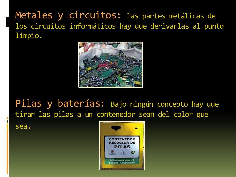 Metales y circuitos: las partes metálicas de los circuitos informáticos hay que derivarlas al punto limpio.