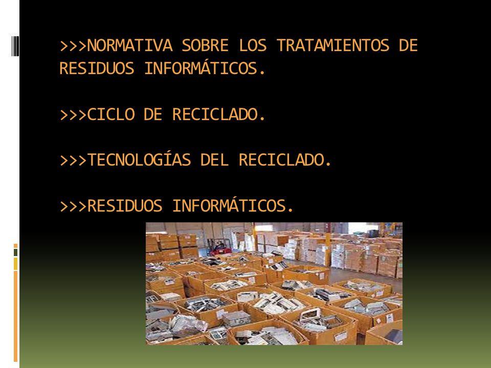 >>>NORMATIVA SOBRE LOS TRATAMIENTOS DE RESIDUOS INFORMÁTICOS