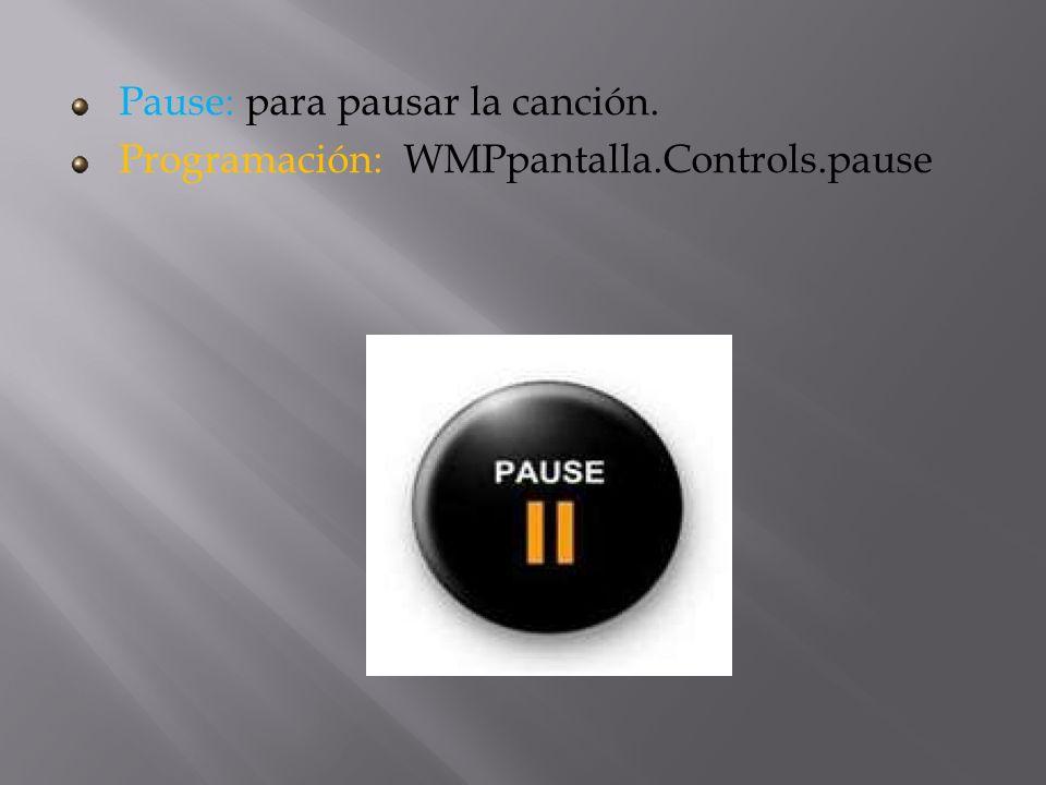 Pause: para pausar la canción.
