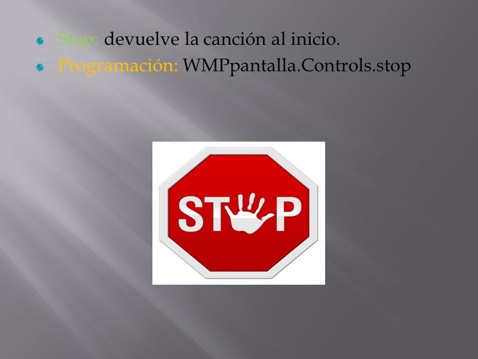 Stop: devuelve la canción al inicio.