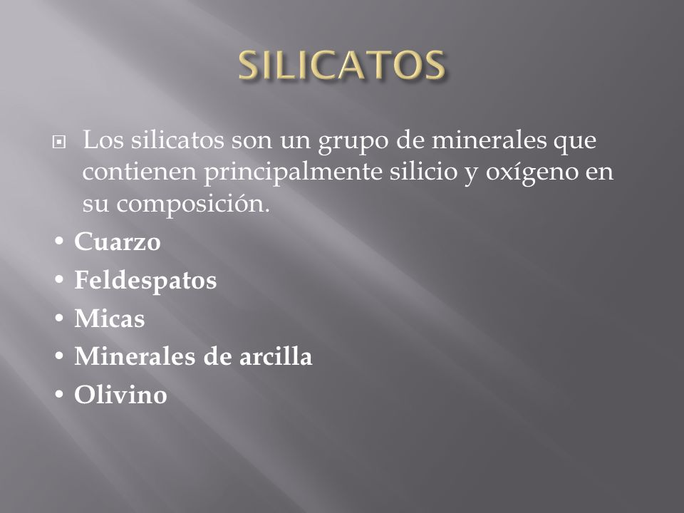 SILICATOS Los silicatos son un grupo de minerales que contienen principalmente silicio y oxígeno en su composición.