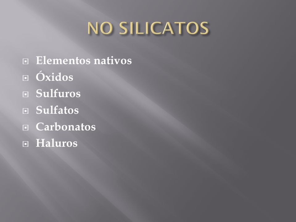 NO SILICATOS Elementos nativos Óxidos Sulfuros Sulfatos Carbonatos