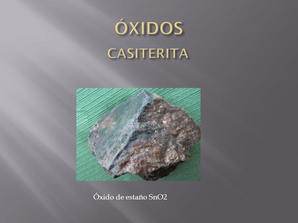 ÓXIDOS CASITERITA Óxido de estaño SnO2