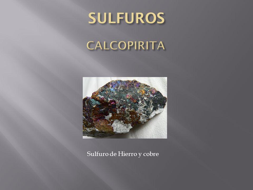 SULFUROS CALCOPIRITA Sulfuro de Hierro y cobre