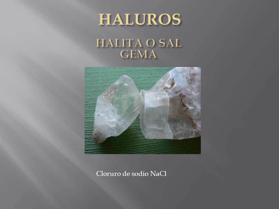HALUROS HALITA O SAL GEMA Cloruro de sodio NaCl