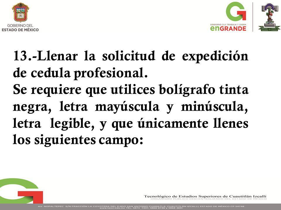 13.-Llenar la solicitud de expedición de cedula profesional.