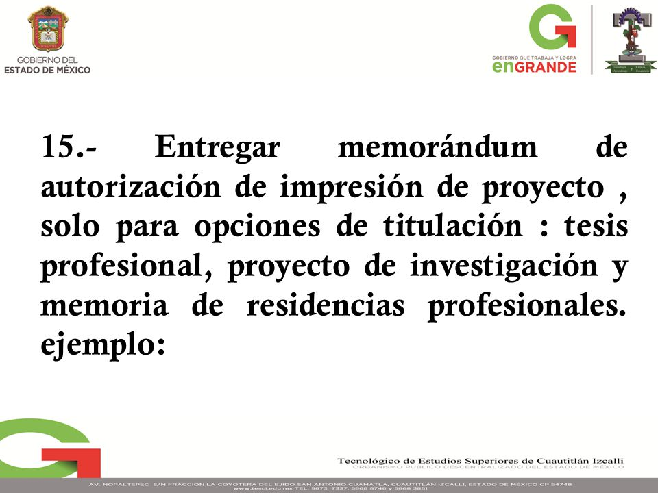 15.- Entregar memorándum de autorización de impresión de proyecto , solo para opciones de titulación : tesis profesional, proyecto de investigación y memoria de residencias profesionales.