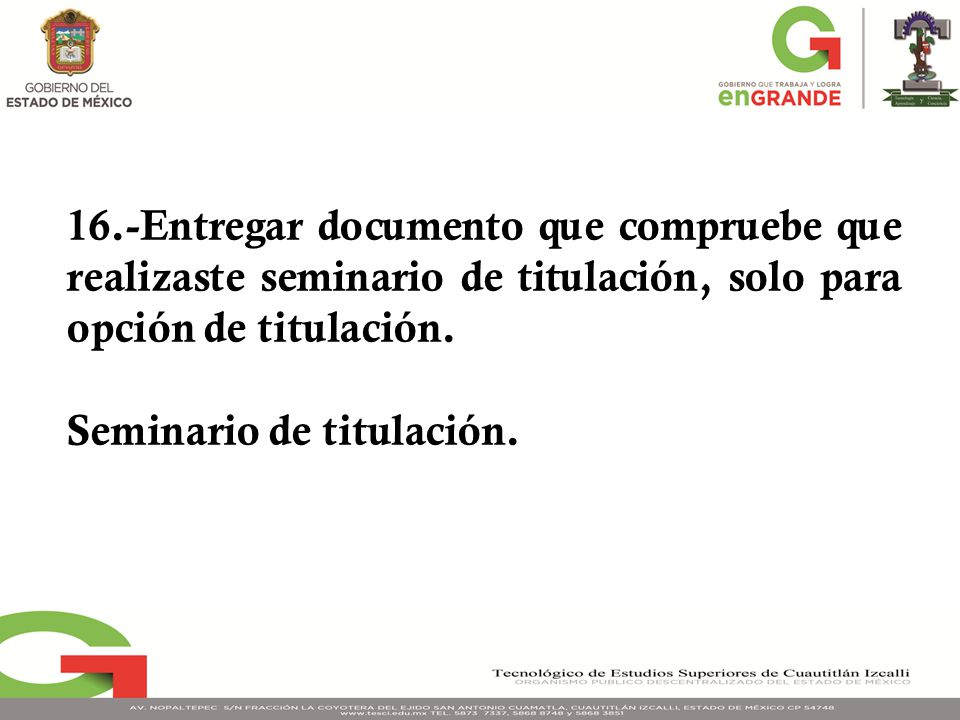 16.-Entregar documento que compruebe que realizaste seminario de titulación, solo para opción de titulación.