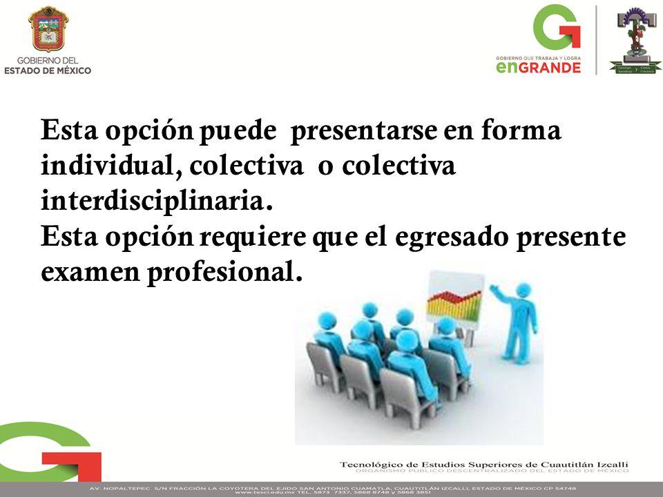 Esta opción puede presentarse en forma individual, colectiva o colectiva interdisciplinaria.