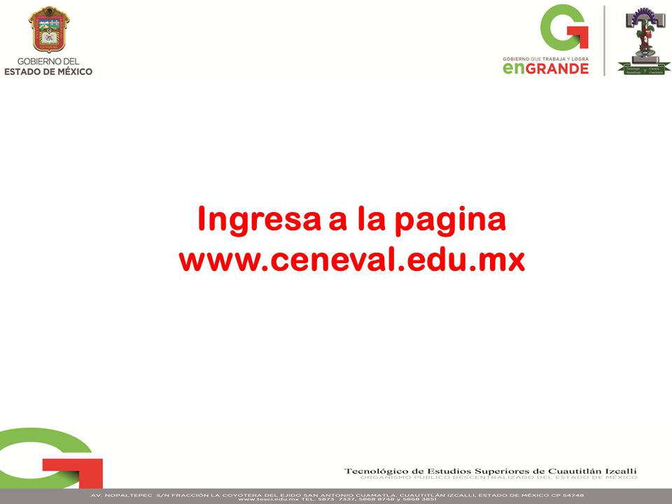 Ingresa a la pagina www.ceneval.edu.mx