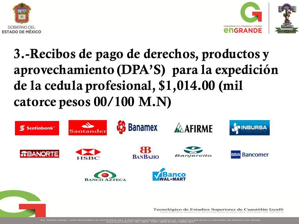 3.-Recibos de pago de derechos, productos y aprovechamiento (DPA'S) para la expedición de la cedula profesional, $1,014.00 (mil catorce pesos 00/100 M.N)