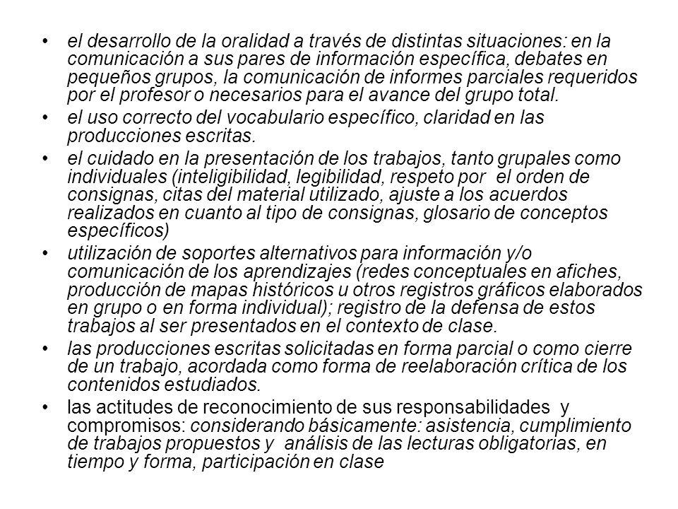 el desarrollo de la oralidad a través de distintas situaciones: en la comunicación a sus pares de información específica, debates en pequeños grupos, la comunicación de informes parciales requeridos por el profesor o necesarios para el avance del grupo total.