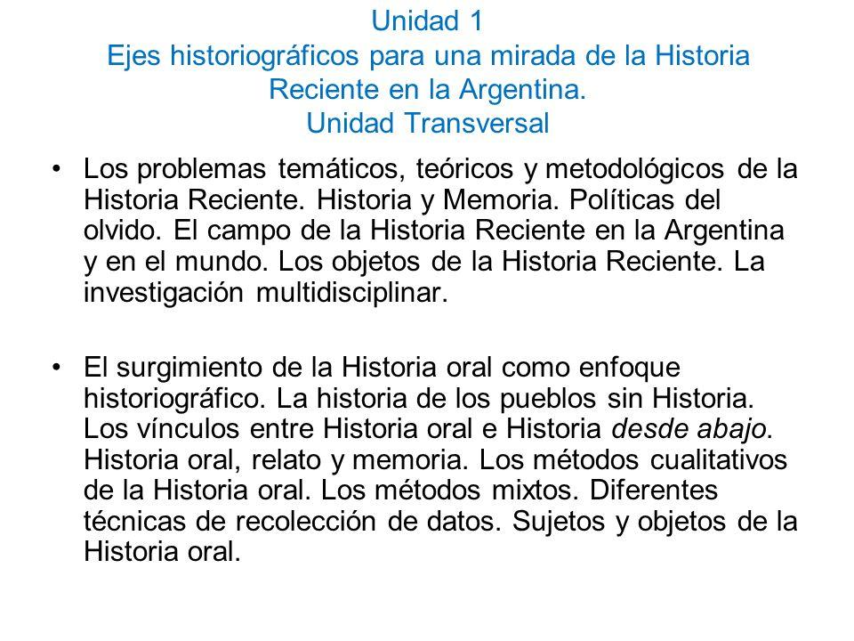 Unidad 1 Ejes historiográficos para una mirada de la Historia Reciente en la Argentina. Unidad Transversal