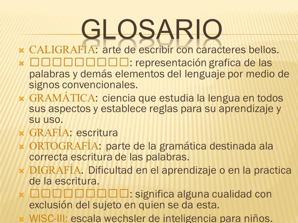 glosario CALIGRAFÍA: arte de escribir con caracteres bellos.