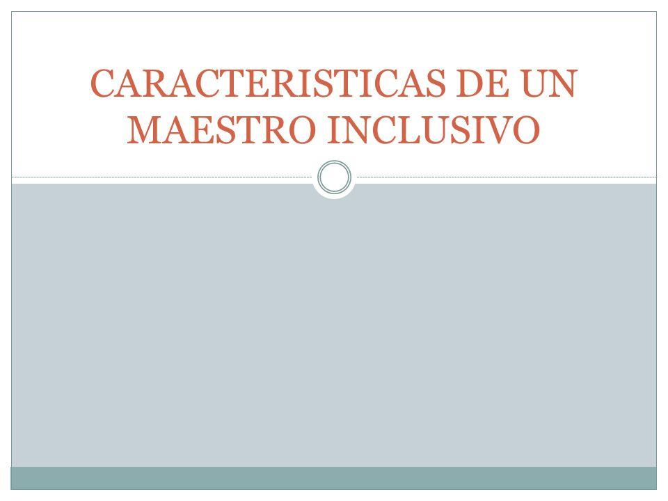 CARACTERISTICAS DE UN MAESTRO INCLUSIVO
