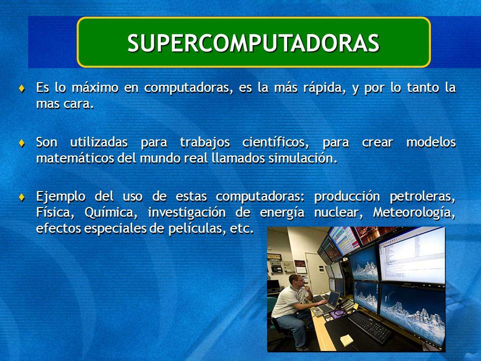 SUPERCOMPUTADORAS Es lo máximo en computadoras, es la más rápida, y por lo tanto la mas cara.