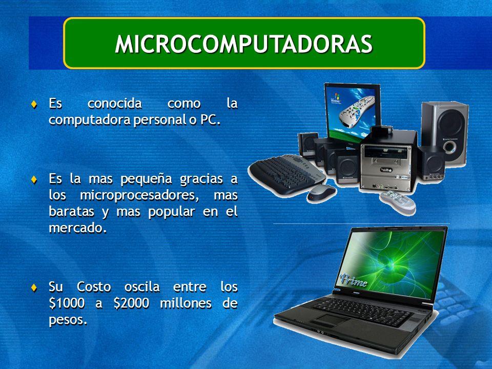 MICROCOMPUTADORAS Es conocida como la computadora personal o PC.