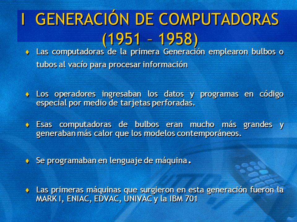 I GENERACIÓN DE COMPUTADORAS (1951 – 1958)