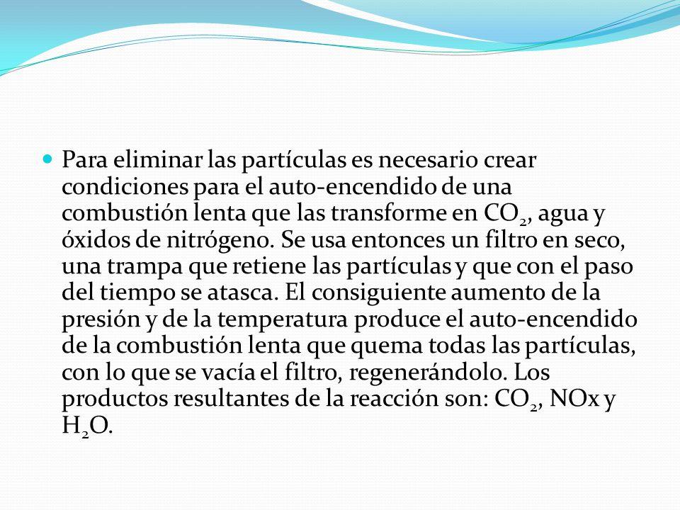 Para eliminar las partículas es necesario crear condiciones para el auto-encendido de una combustión lenta que las transforme en CO2, agua y óxidos de nitrógeno.