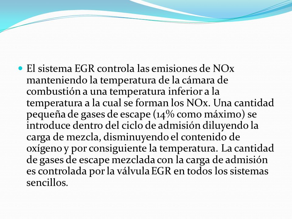 El sistema EGR controla las emisiones de NOx manteniendo la temperatura de la cámara de combustión a una temperatura inferior a la temperatura a la cual se forman los NOx.