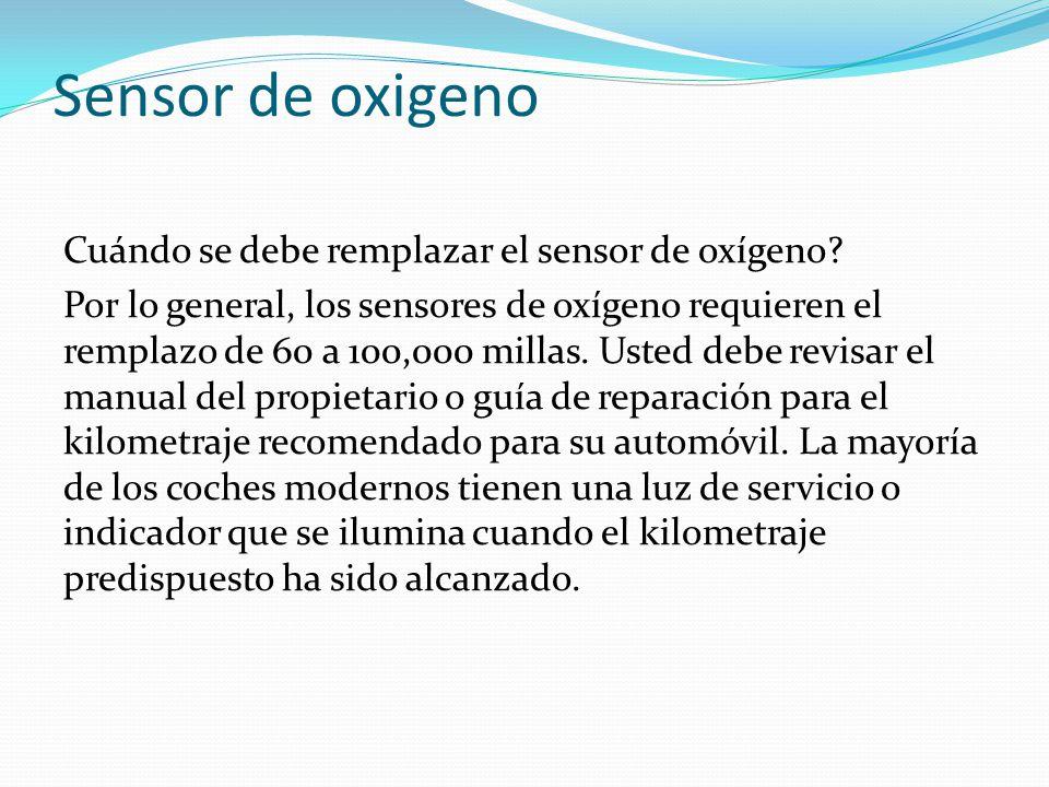 Sensor de oxigeno Cuándo se debe remplazar el sensor de oxígeno