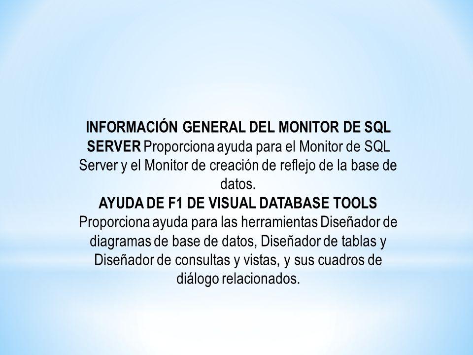 INFORMACIÓN GENERAL DEL MONITOR DE SQL SERVER Proporciona ayuda para el Monitor de SQL Server y el Monitor de creación de reflejo de la base de datos.