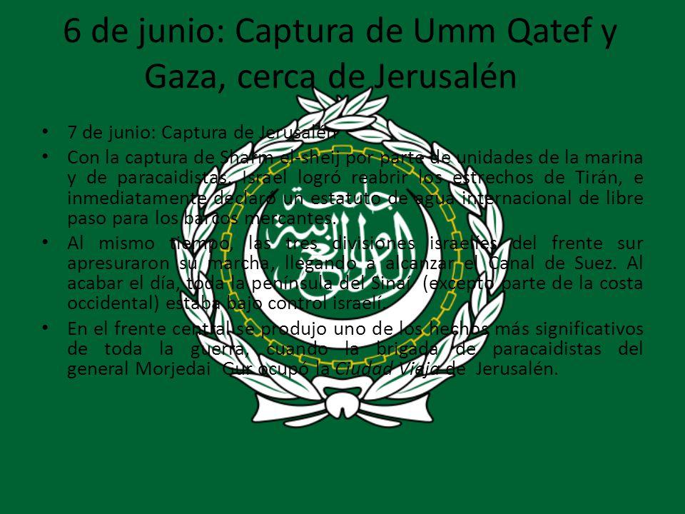 6 de junio: Captura de Umm Qatef y Gaza, cerca de Jerusalén