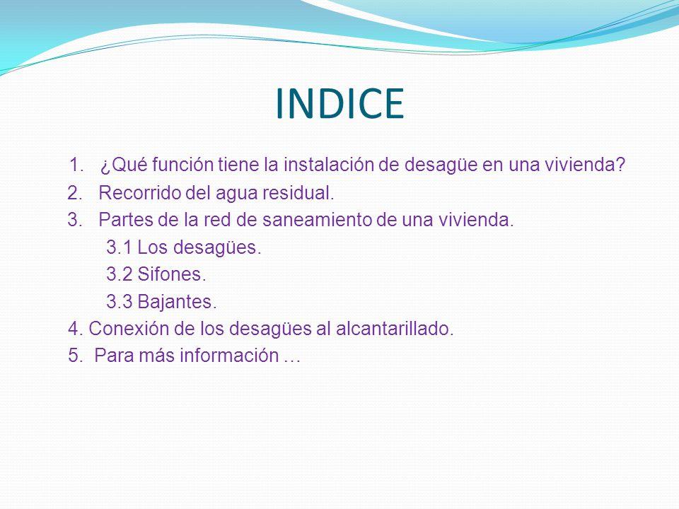 INDICE 1. ¿Qué función tiene la instalación de desagüe en una vivienda 2. Recorrido del agua residual.