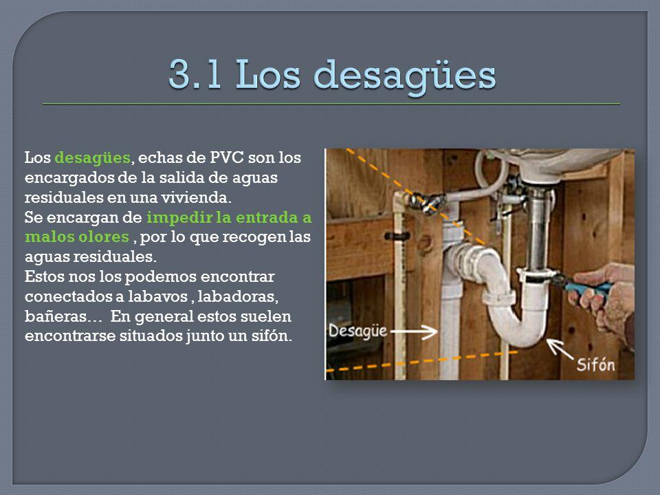 3.1 Los desagües Los desagües, echas de PVC son los encargados de la salida de aguas residuales en una vivienda.