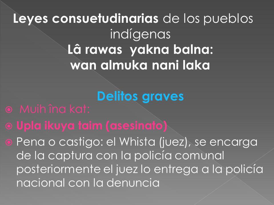 Leyes consuetudinarias de los pueblos indígenas Lâ rawas yakna balna: wan almuka nani laka Delitos graves
