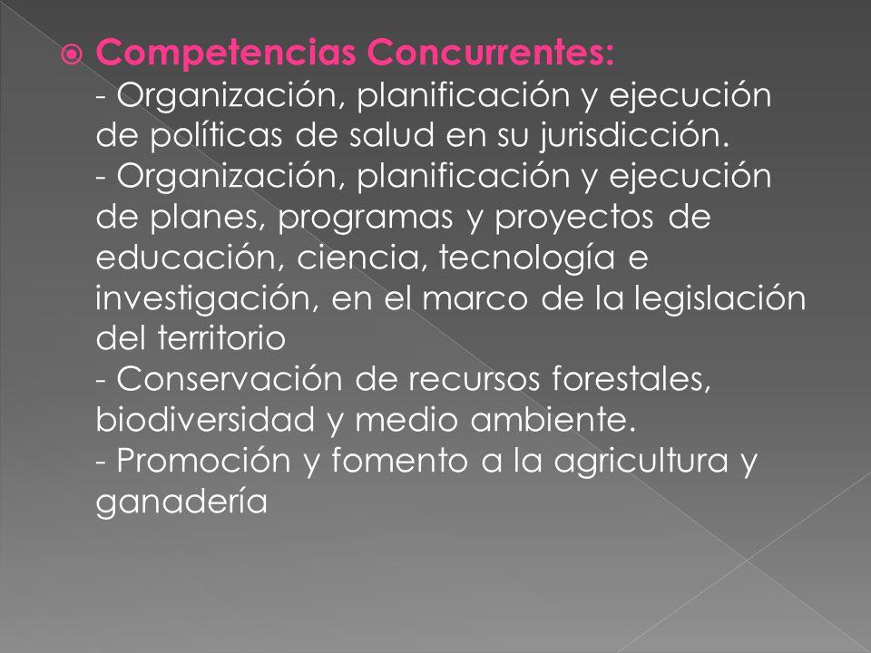Competencias Concurrentes: - Organización, planificación y ejecución de políticas de salud en su jurisdicción.