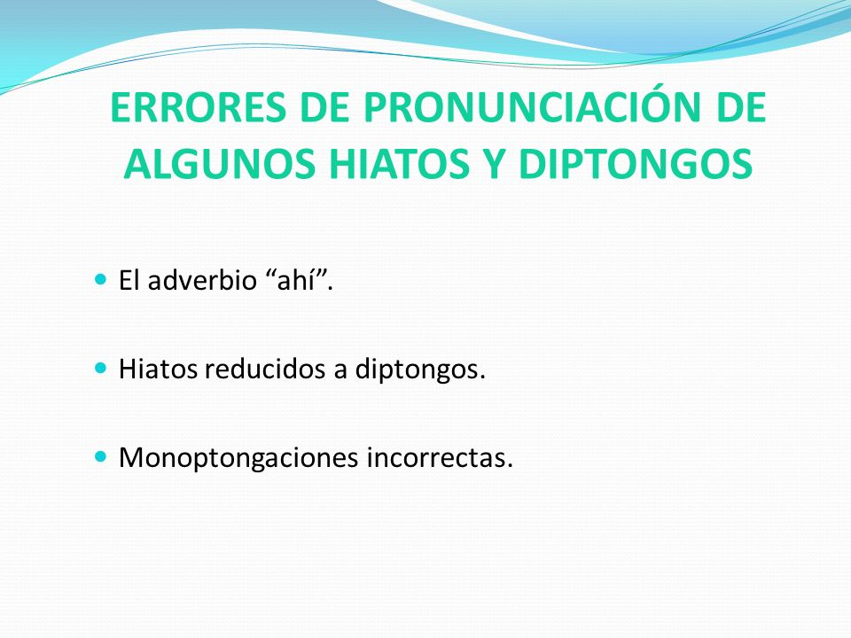 ERRORES DE PRONUNCIACIÓN DE ALGUNOS HIATOS Y DIPTONGOS