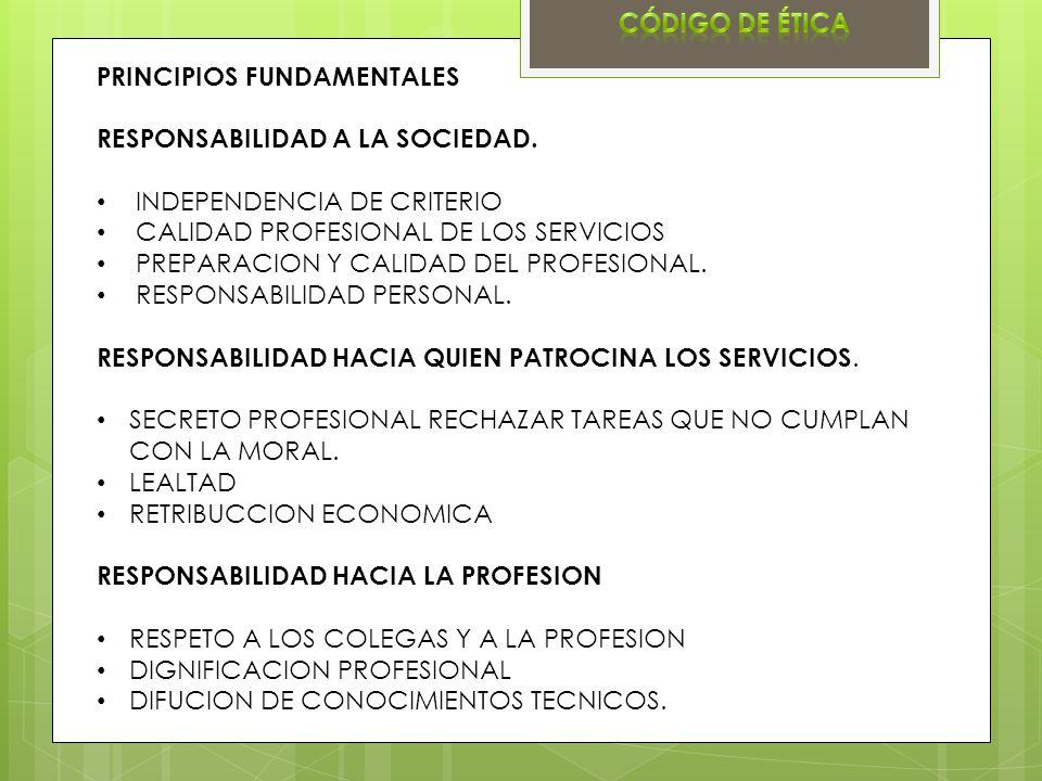 Código de ética PRINCIPIOS FUNDAMENTALES. RESPONSABILIDAD A LA SOCIEDAD. INDEPENDENCIA DE CRITERIO.