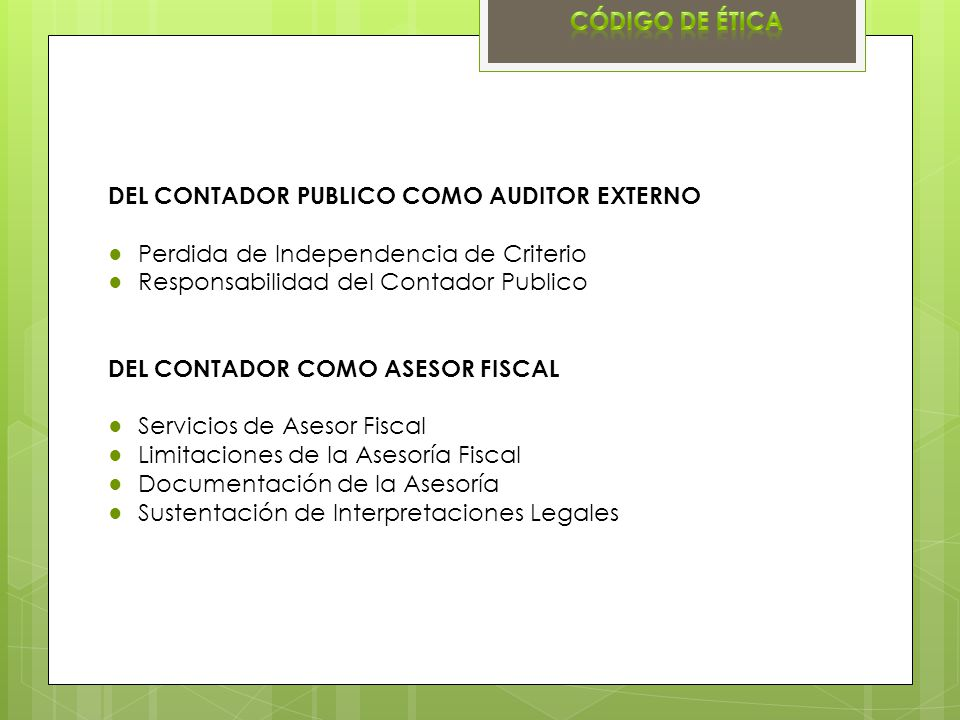 Código de ética DEL CONTADOR PUBLICO COMO AUDITOR EXTERNO. Perdida de Independencia de Criterio. Responsabilidad del Contador Publico.