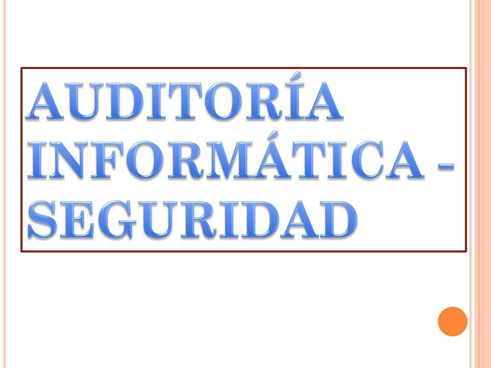 AUDITORÍA INFORMÁTICA - SEGURIDAD
