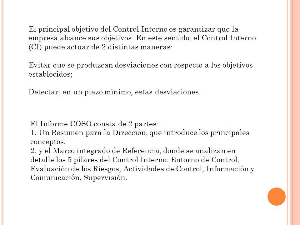 El principal objetivo del Control Interno es garantizar que la empresa alcance sus objetivos. En este sentido, el Control Interno (CI) puede actuar de 2 distintas maneras: