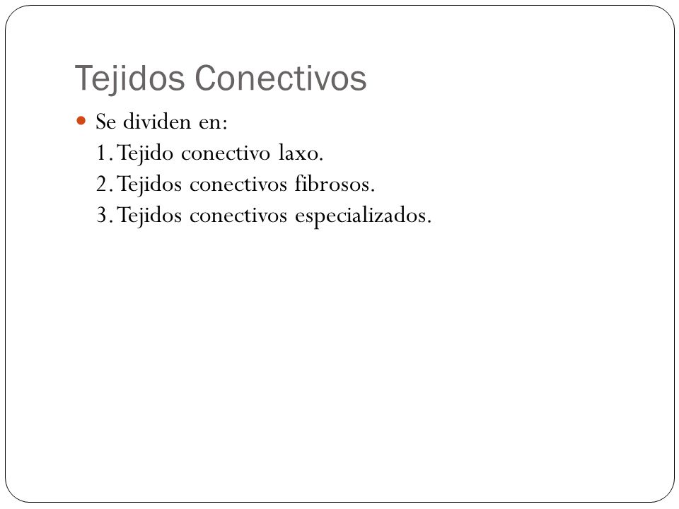 Tejidos Conectivos Se dividen en: 1. Tejido conectivo laxo.